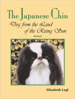 Japanese Chin: Dog from the Land of the Rising Sun written by Elisabeth Legl