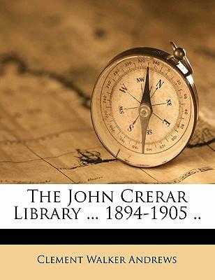 The John Crerar Library ... 1894-1905 .. book written by Andrews, Clement Walker