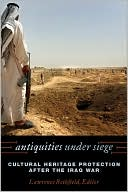Antiquities under Siege: Cultural Heritage Protection after the Iraq War book written by Lawrence Rothfield