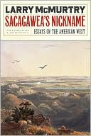 Sacagawea's Nickname: Essays on the American West book written by Larry McMurtry