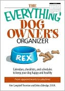 The Everything Dog Owner's Organizer: Calendars, Charts, Checklists, And Schedules to Keep Your Dog Happy And Healthy book written by Kim Campbell Thornton