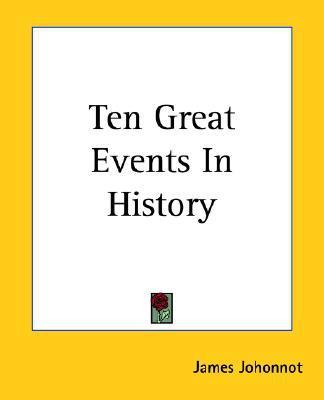 Ten Great Events In History book written by James Johonnot