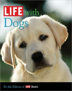 LIFE with Dogs written by The Editors of Life Magazine
