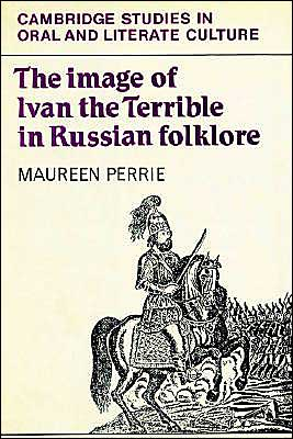The Image of Ivan the Terrible in Russian Folklore book written by Maureen Perrie