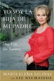 Yo soy la hija de mi padre: Una vida sin secretos (I Am My Father's Daughter: Living a Life without Secrets) book written by Maria Elena Salinas