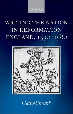 Writing the Nation in Reformation England, 1530-1580 book written by Cathy Shrank