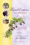 Flower Essences for Animals: Remedies for Helping the Pets You Love book written by Lila Devi