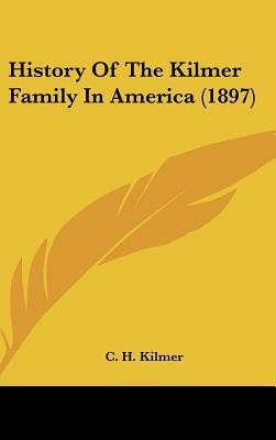 History Of The Kilmer Family In America (1897) written by C. H. Kilmer