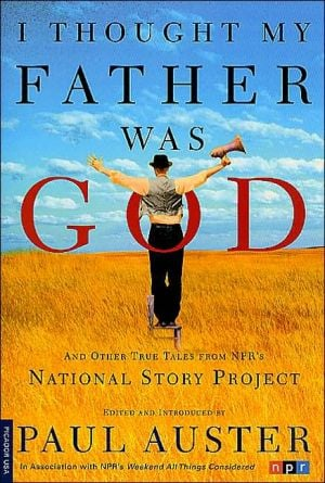 I Thought My Father Was God: And Other True Tales from NPR's National Story Project book written by Paul Auster
