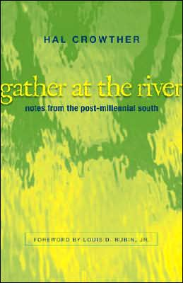 Gather at the River: Notes from the Post-Millennial South book written by Hal Crowther