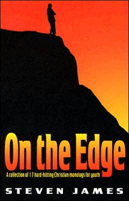 On the Edge: A Collection of 17 Hard-Hitting Christian Monologs for Youth book written by Steven James