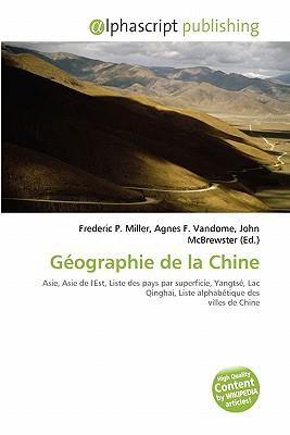 Geographie de La Chine written by Miller, Frederic P. , Vandome, Agnes F. , McBrewster, John