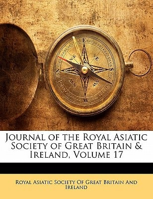 Journal of the Royal Asiatic Society of Great Britain & Ireland, Volume 17 book written by Royal Asiatic Society of Great Britain a., Asiatic Society o