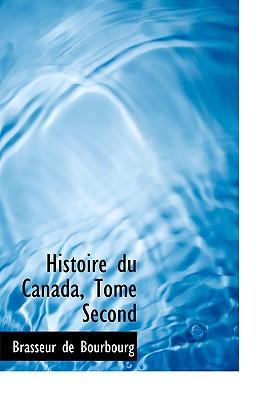 Histoire Du Canada, Tome Second book written by Bourbourg, Brasseur De