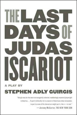 The Last Days of Judas Iscariot: A Play book written by Stephen Adly Guirgis
