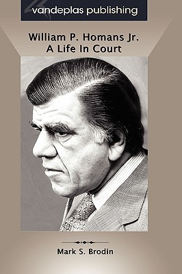 William P. Homans JR.: A Life in Court, Hardcover Edition written by Brodin, Mark S.