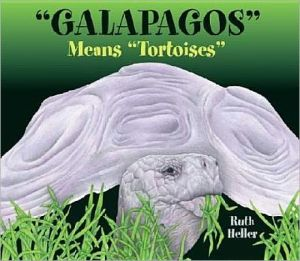 """Galapagos"" Means ""Tortoises"" book written by Ruth Heller"