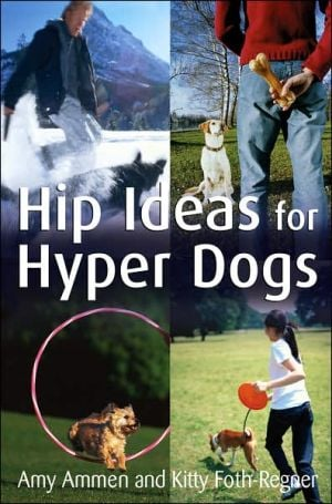 Hip Ideas for Hyper Dogs book written by Amy Ammen