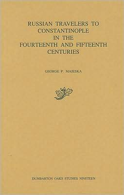 Russian Travelers to Constantinople in the Fourteenth and Fifteenth Centuries book written by George P. Majeska