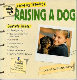 The Simple Guide to Choosing, Training, and Raising a Dog book written by Richard G. Beauchamp