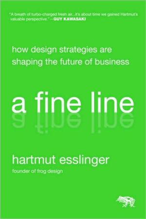 A Fine Line: How Design Strategies Are Shaping the Future of Business book written by Hartmut Esslinger