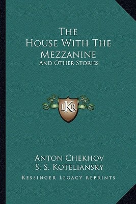 The House with the Mezzanine: And Other Stories book written by Chekhov, Anton Pavlovich , Koteliansky, S. S. , Cannan, Gilbert