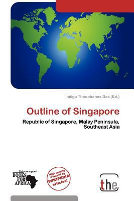 Outline of Singapore written by Indigo Theophanes Dax