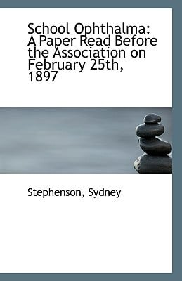 School Ophthalma: A Paper Read Before the Association on February 25th, 1897 written by Sydney, Stephenson