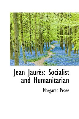 Jean Jaur?'s: Socialist and Humanitarian book written by Pease, Margaret