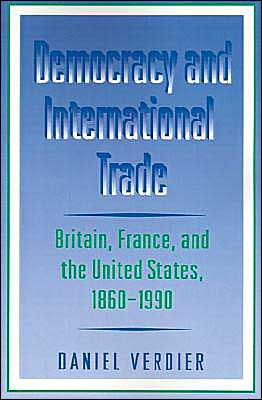 Democracy and International Trade: Britain, France, and the United States, 1860-1990 book written by Daniel Verdier