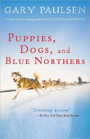 Puppies, Dogs, and Blue Northers: Reflections on Being Raised by a Pack of Sled Dogs book written by Gary Paulsen