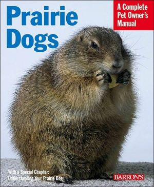 Prairie Dogs : Everything about Purchase, Care, Nutrition, Behavior, and Training book written by Sharon Lynn Vanderlip