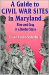 A Guide to Civil War Sites in Maryland: Blue and Gray in a Border State book written by Susan Cooke Soderberg