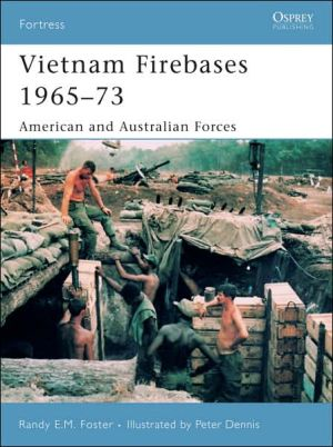 Vietnam Firebases 1965-73: American and Australian Forces book written by Randy E. M. Foster