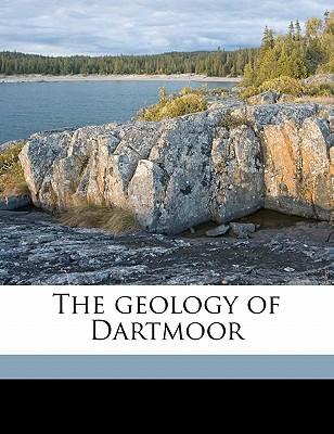 The Geology of Dartmoor book written by Reid, Clement