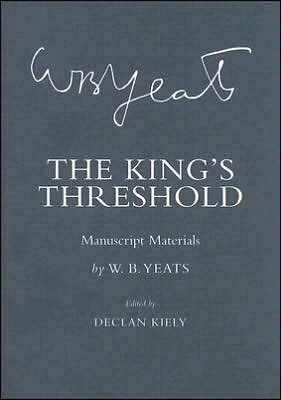 """The King's Threshold"": Manuscript Materials book written by William Butler Yeats"