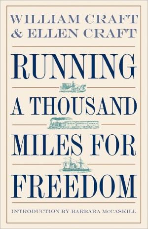 Running a Thousand Miles for Freedom: The Escape of William and Ellen Craft from Slavery book written by Craft