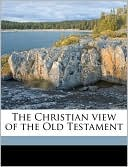 The Christian View of the Old Testament book written by Frederick Carl Eiselen