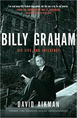 Billy Graham: His Life and Influence book written by David Aikman