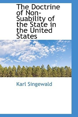 The Doctrine of Non-Suability of the State in the United States written by Singewald, Karl