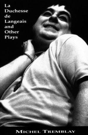 La Duchesse de Langeais & Other Plays book written by Michel Tremblay