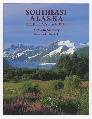 Southeast Alaska: The Panhandle  a Photo Memory book written by Mark Kelley