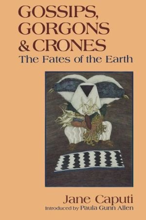Gossips, Gorgons and Crones: The Fates of the Earth book written by Jane Caputi