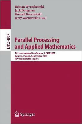 Parallel Processing and Applied Mathematics: 7th International Conference, Ppam 2007, Gdansk, Poland, September 9-12, 2007, Revised Selected Papers written by Wyrzykowski Roman