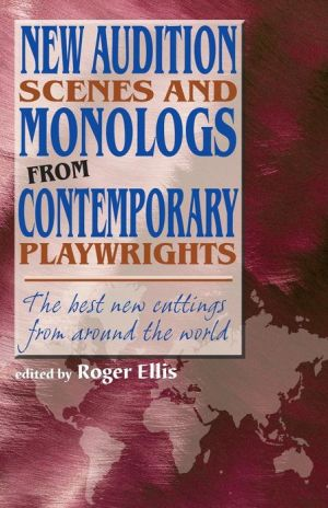 New Audition Scenes and Monologs from Contemporary Playwrights: The Best New Cuttings from around the World book written by Roger Ellis