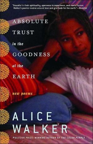 Absolute Trust in the Goodness of the Earth: New Poems book written by Alice Walker
