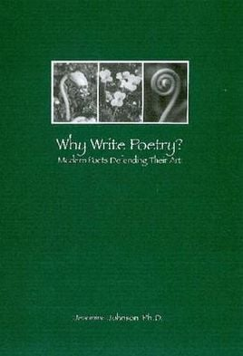 Why Write Poetry?: Modern Poets Defending Their Art book written by Jeannine Johnson