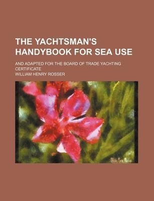 The Yachtsman's Handybook for Sea Use written by William Henry Rosser