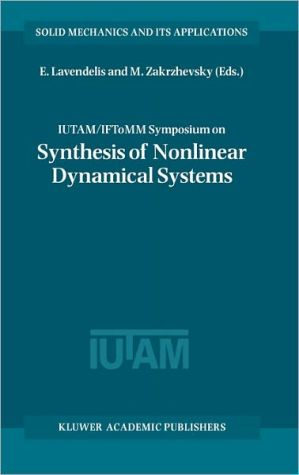 IUTAM/IFTOMM Symposium on Synthesis of Nonlinear Dynamical Systems: Proceedings of the IUTAM/IFToMM Symposium on Synthesis of Nonlinear dynamical Systems(Solid Mechanics and Its Applications Series) book written by E. Lavendelis