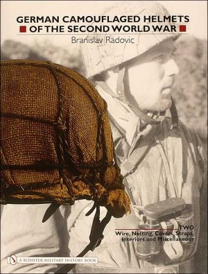German Camouflaged Helmets of the Second World War: Wire, Netting, Covers, Misc, Vol. 2 book written by Branislav Radovic